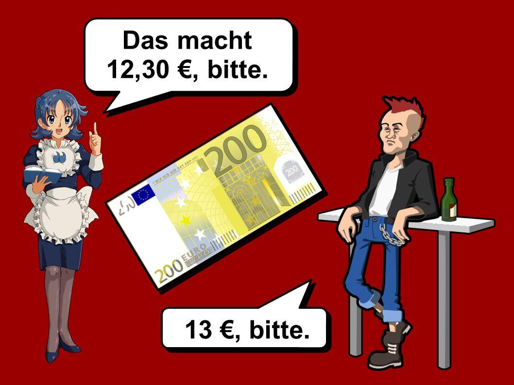 Das macht 12,30 €, bitte. 13 €, bitte.