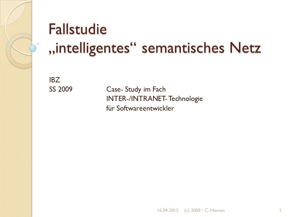 """Fallstudie """"intelligentes"""" semantisches Netz IBZ SS 2009 Case- Study im Fach INTER-/INTRANET- Technologie für Softwareentwickler 16.04.20151(c) 2009 -"""