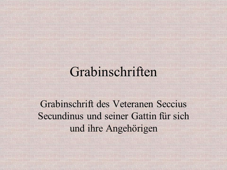 Grabinschriften Grabinschrift des Veteranen Seccius Secundinus und seiner Gattin für sich und ihre Angehörigen