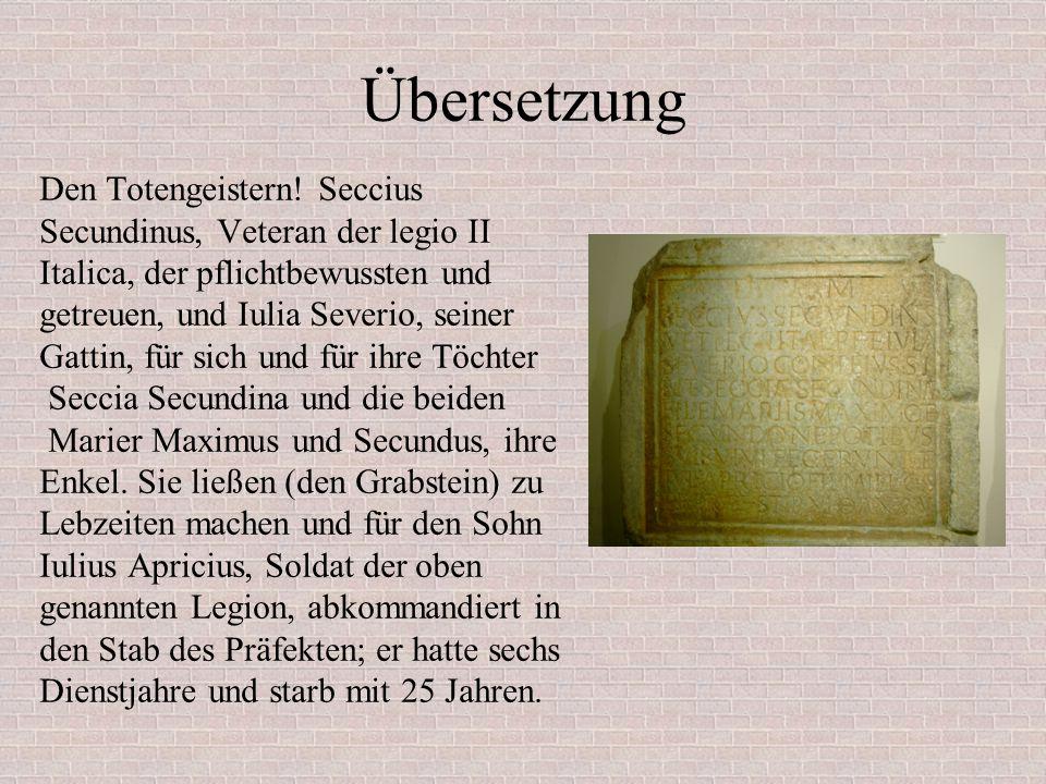 """Beschreibung Seccius: Gentilname der Mutter war Soldat """"beneficarius : von beneficium Dienst im Stab = Auszeichnung"""