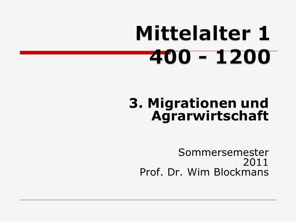 3. Migrationen und Agrarwirtschaft Sommersemester 2011 Prof. Dr. Wim Blockmans