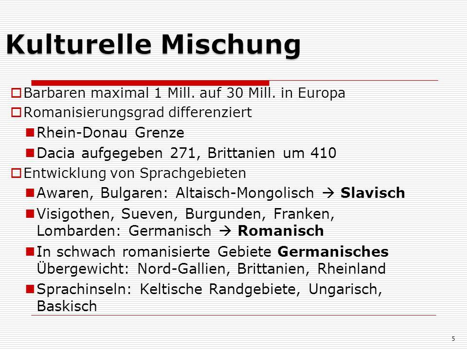  Barbaren maximal 1 Mill. auf 30 Mill. in Europa  Romanisierungsgrad differenziert Rhein-Donau Grenze Dacia aufgegeben 271, Brittanien um 410  Entw