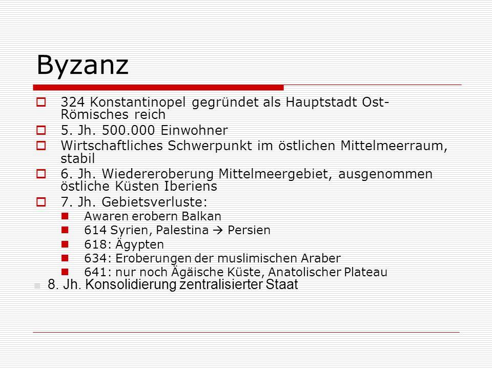 Byzanz  324 Konstantinopel gegründet als Hauptstadt Ost- Römisches reich  5. Jh. 500.000 Einwohner  Wirtschaftliches Schwerpunkt im östlichen Mitte