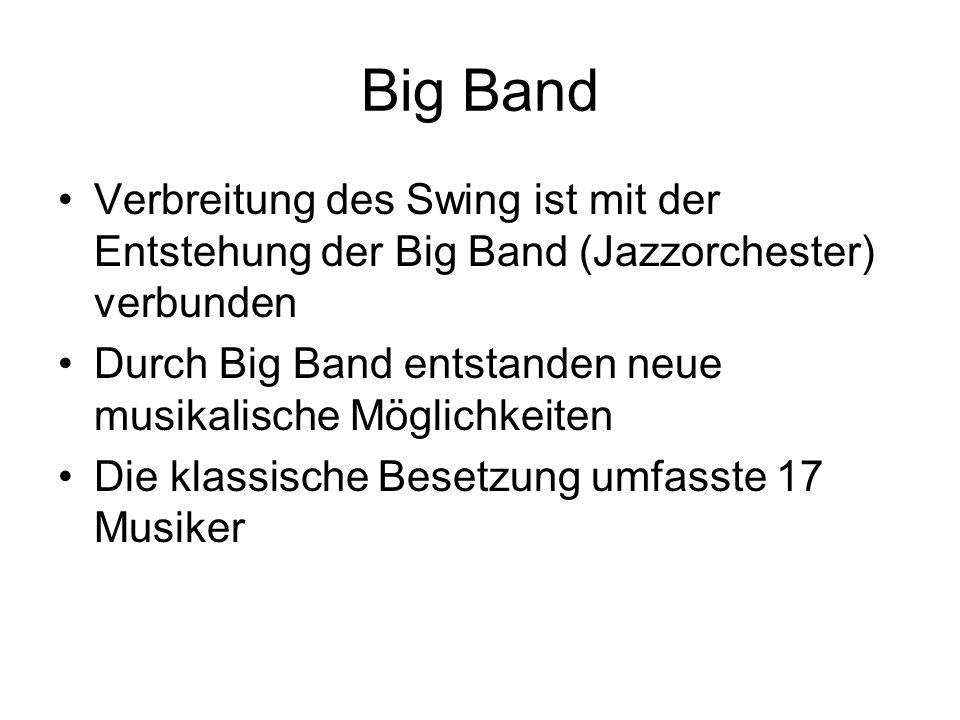 Big Band Verbreitung des Swing ist mit der Entstehung der Big Band (Jazzorchester) verbunden Durch Big Band entstanden neue musikalische Möglichkeiten