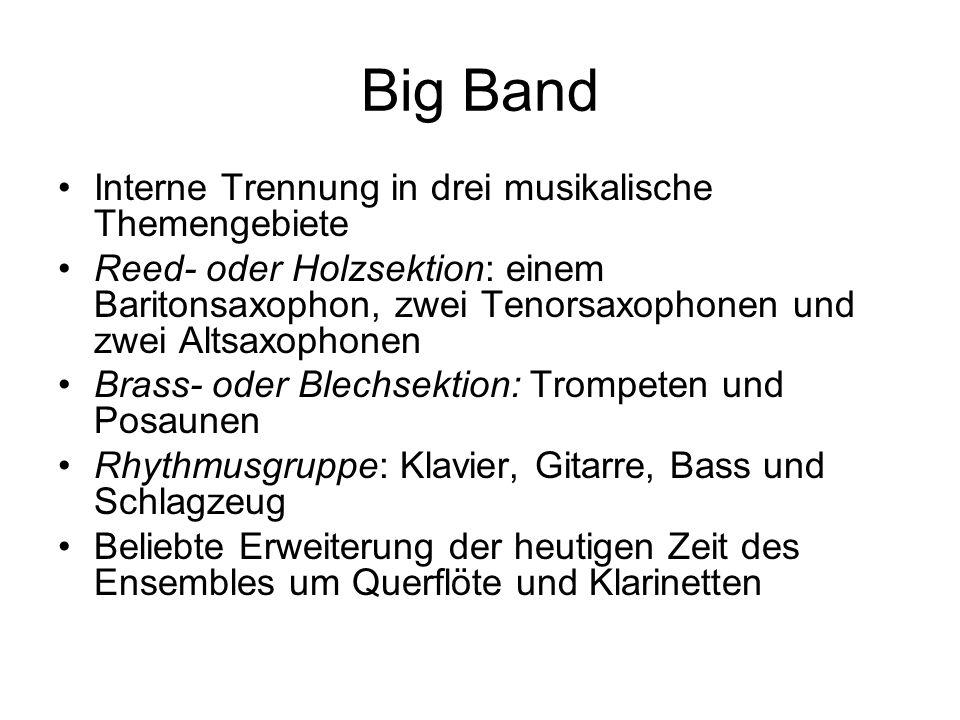 Big Band Interne Trennung in drei musikalische Themengebiete Reed- oder Holzsektion: einem Baritonsaxophon, zwei Tenorsaxophonen und zwei Altsaxophone
