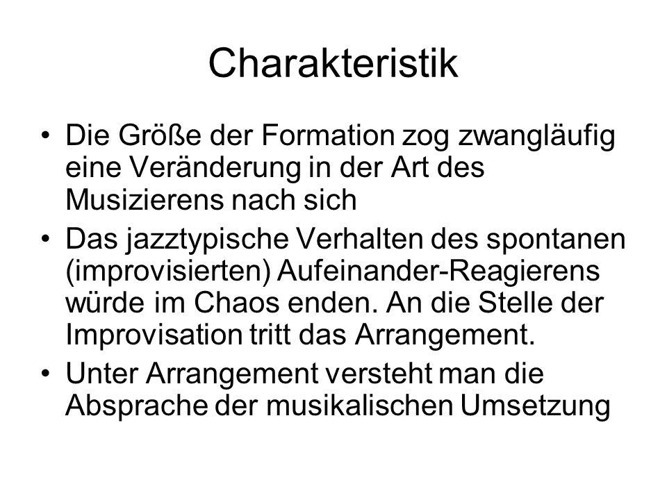 Charakteristik Die Größe der Formation zog zwangläufig eine Veränderung in der Art des Musizierens nach sich Das jazztypische Verhalten des spontanen