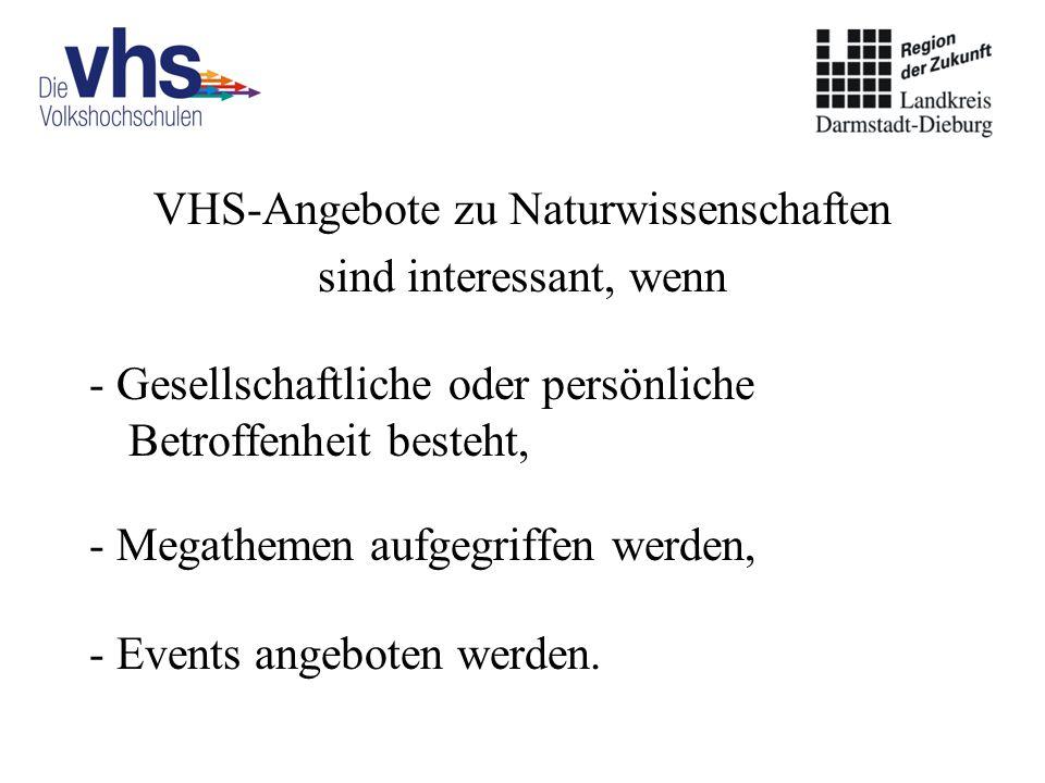 VHS-Angebote zu Naturwissenschaften sind interessant, wenn - Gesellschaftliche oder persönliche Betroffenheit besteht, - Megathemen aufgegriffen werden, - Events angeboten werden.