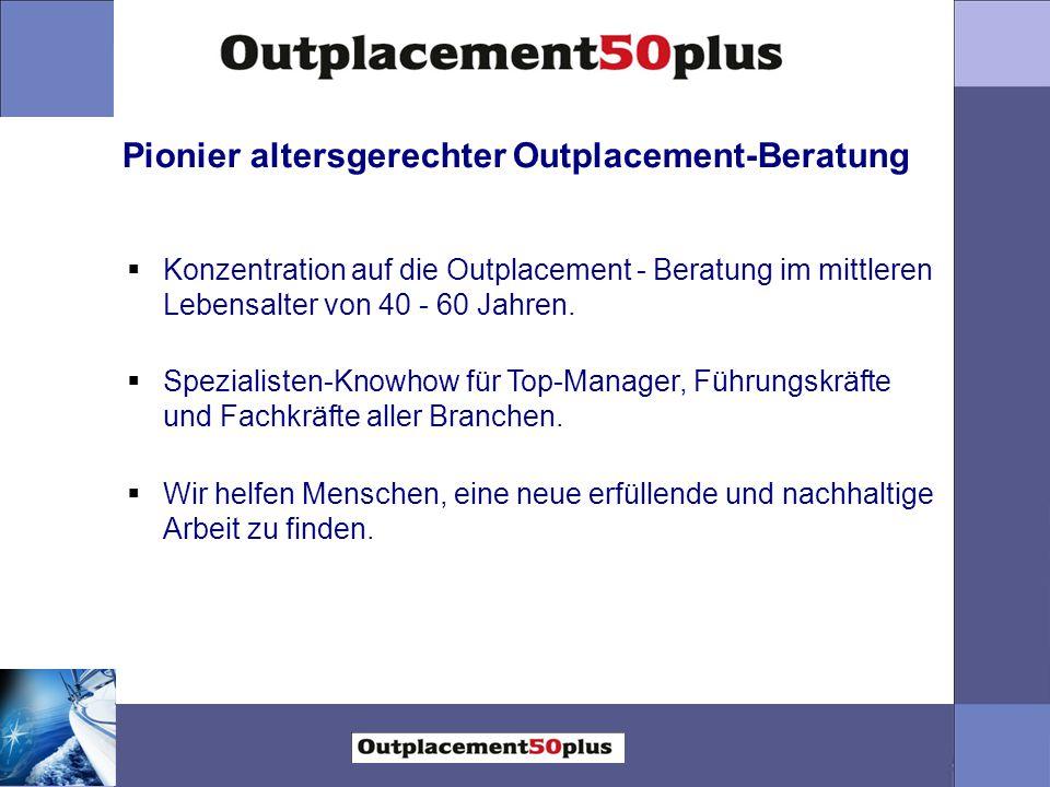  Konzentration auf die Outplacement - Beratung im mittleren Lebensalter von 40 - 60 Jahren.  Spezialisten-Knowhow für Top-Manager, Führungskräfte un