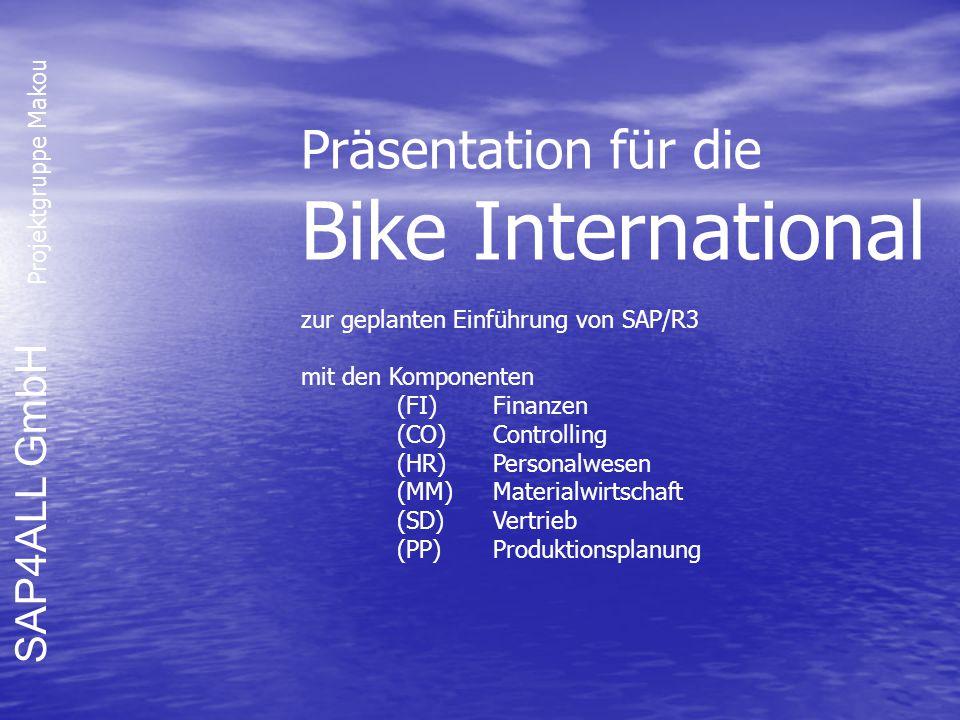 SAP4ALL GmbH Projektgruppe Makou Präsentation für die Bike International zur geplanten Einführung von SAP/R3 mit den Komponenten (FI) Finanzen (CO) Co