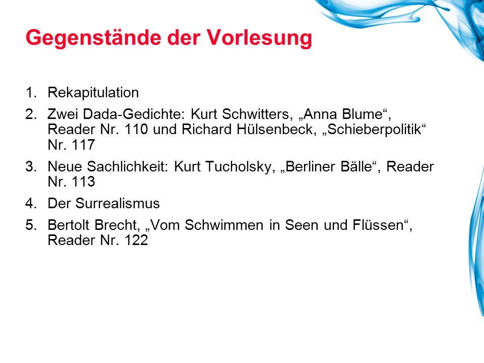 """1.Rekapitulation 2.Zwei Dada-Gedichte: Kurt Schwitters, """"Anna Blume"""", Reader Nr. 110 und Richard Hülsenbeck, """"Schieberpolitik"""" Nr. 117 3.Neue Sachlich"""