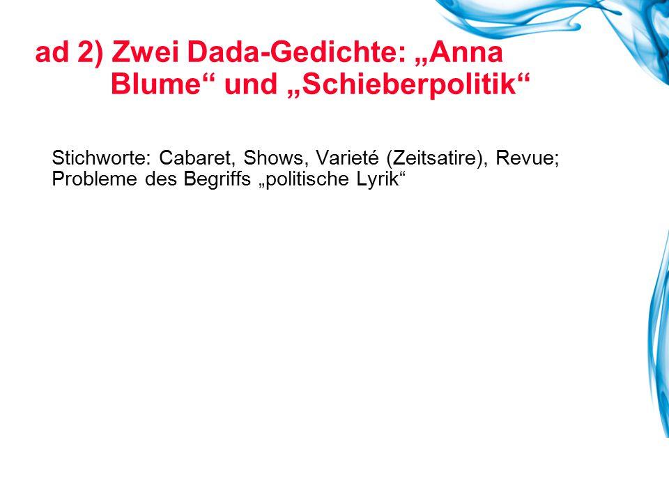"""ad 2) Zwei Dada-Gedichte: """"Anna Blume"""" und """"Schieberpolitik"""" Stichworte: Cabaret, Shows, Varieté (Zeitsatire), Revue; Probleme des Begriffs """"politisch"""