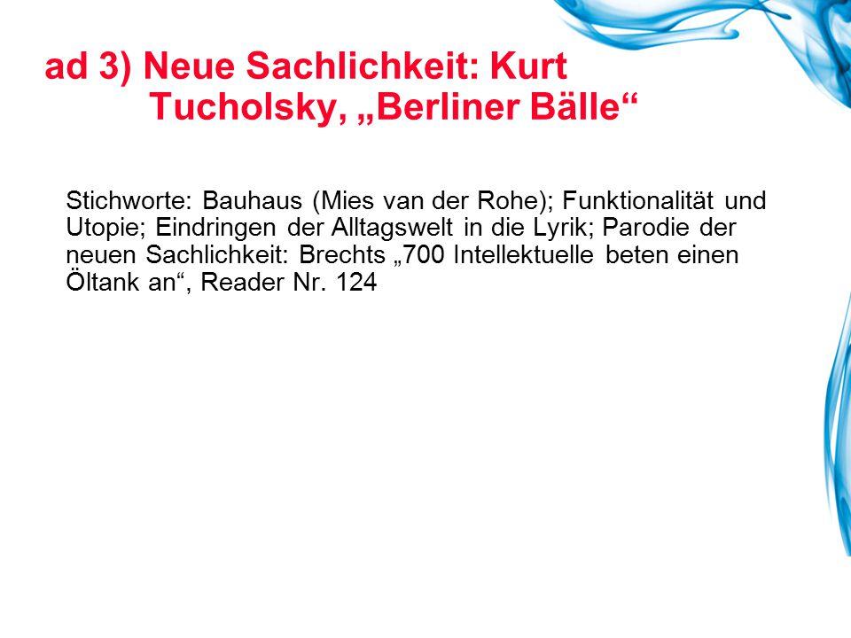 """Stichworte: Bauhaus (Mies van der Rohe); Funktionalität und Utopie; Eindringen der Alltagswelt in die Lyrik; Parodie der neuen Sachlichkeit: Brechts """""""