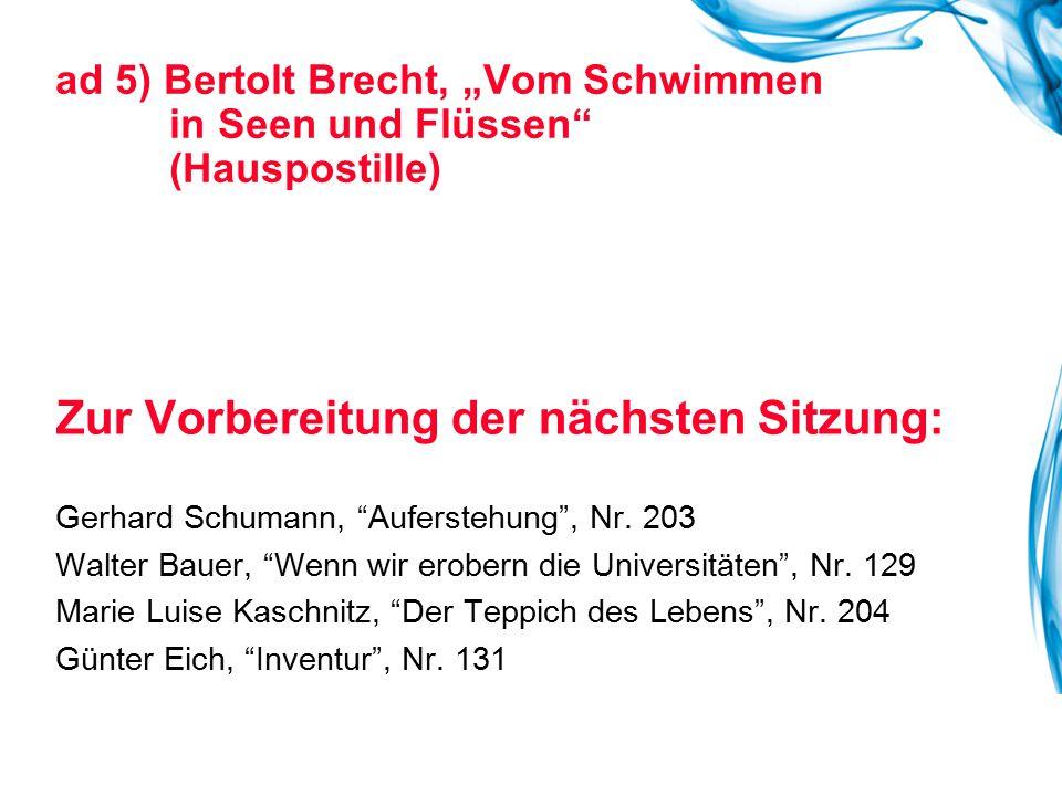 """ad 5) Bertolt Brecht, """"Vom Schwimmen in Seen und Flüssen"""" (Hauspostille) Zur Vorbereitung der nächsten Sitzung: Gerhard Schumann, """"Auferstehung"""", Nr."""