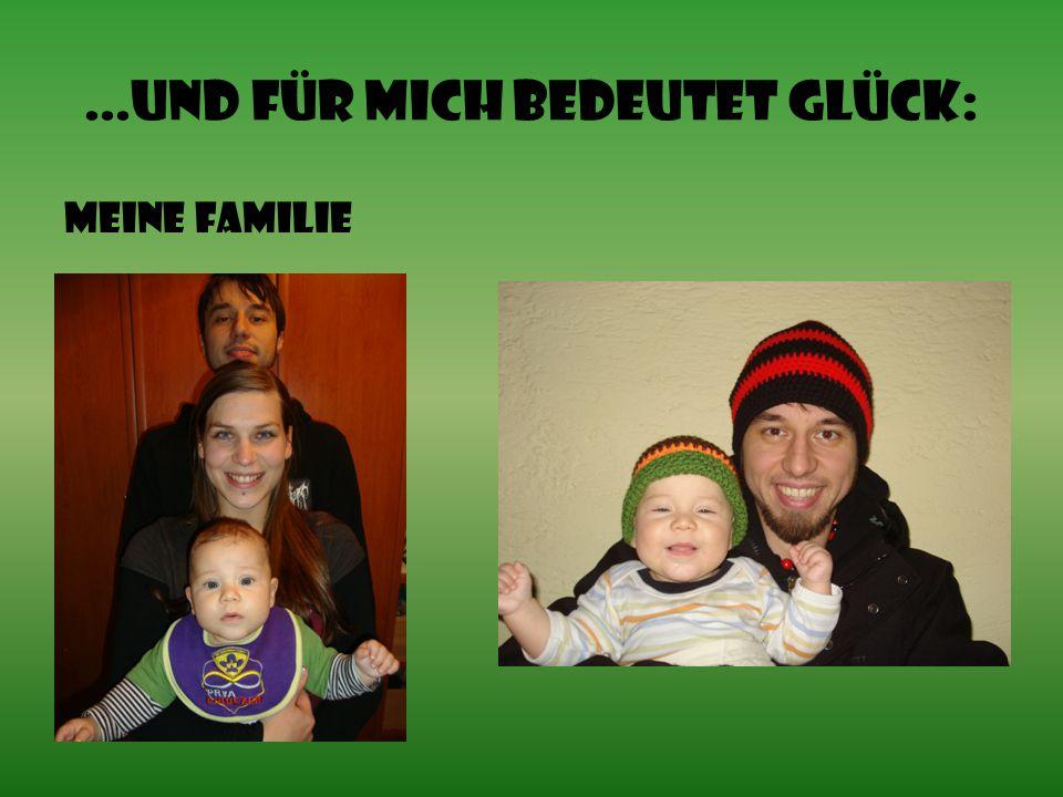 ...und für mich bedeutet Glück: Meine Familie