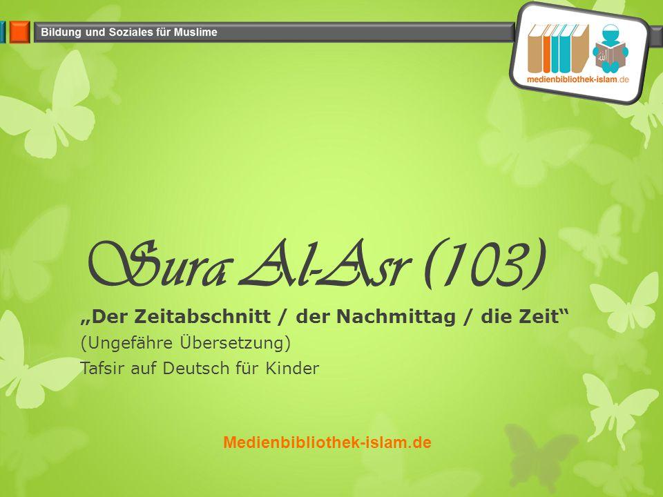 """Sura Al-Asr (103) """"Der Zeitabschnitt / der Nachmittag / die Zeit (Ungefähre Übersetzung) Tafsir auf Deutsch für Kinder Medienbibliothek-islam.de"""