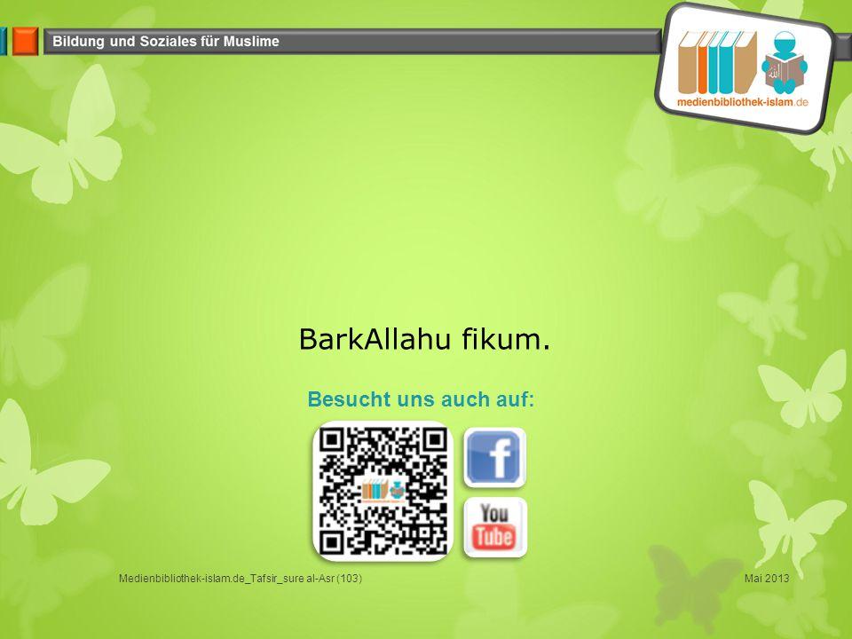 Mai 2013Medienbibliothek-islam.de_Tafsir_sure al-Asr (103) BarkAllahu fikum. Besucht uns auch auf: