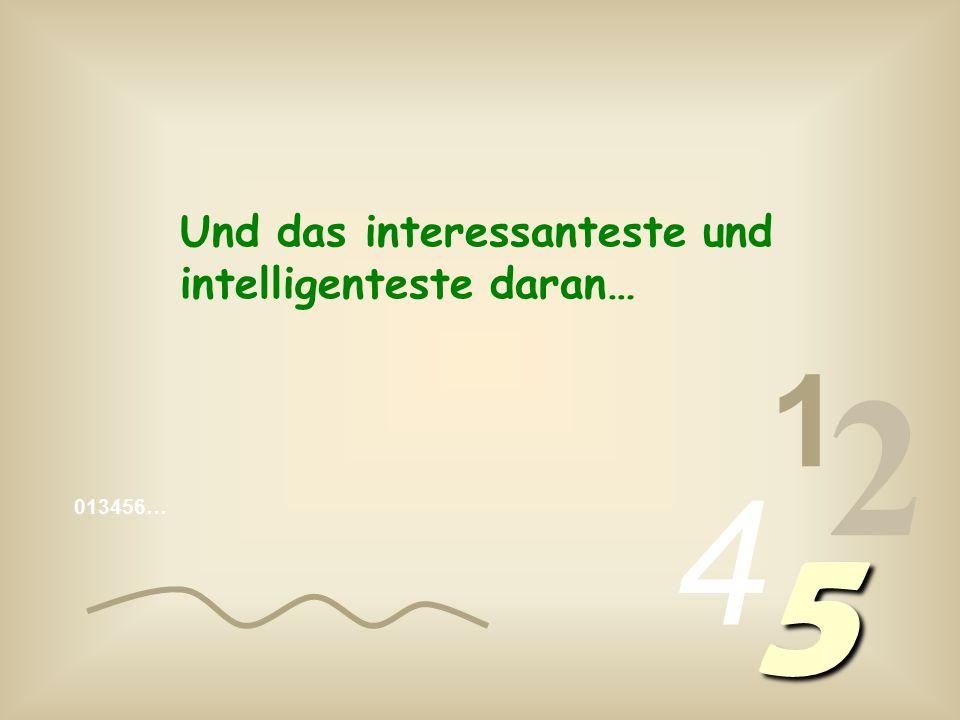 1 2 4 5 Und das interessanteste und intelligenteste daran…