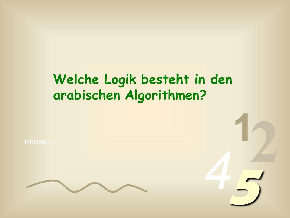 013456… 1 2 4 5 Welche Logik besteht in den arabischen Algorithmen?