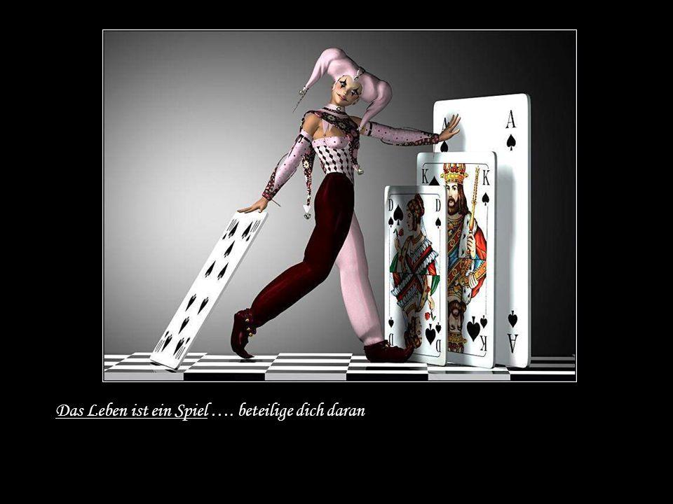 Das Leben ist ein Spiel …. beteilige dich daran
