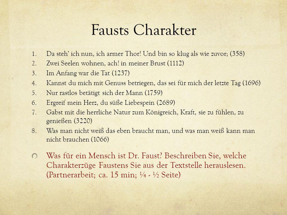 Fausts Charakter 1. Da steh' ich nun, ich armer Thor! Und bin so klug als wie zuvor; (358) 2. Zwei Seelen wohnen, ach! in meiner Brust (1112) 3. Im An
