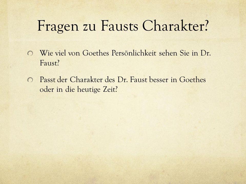 Fragen zu Fausts Charakter? Wie viel von Goethes Persönlichkeit sehen Sie in Dr. Faust? Passt der Charakter des Dr. Faust besser in Goethes oder in di
