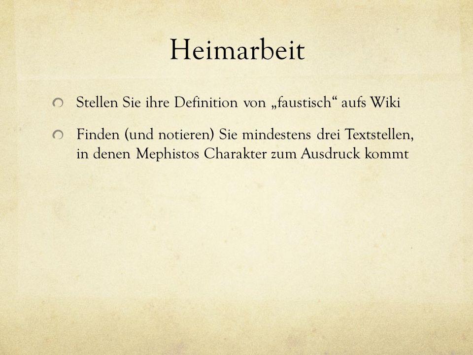 """Heimarbeit Stellen Sie ihre Definition von """"faustisch"""" aufs Wiki Finden (und notieren) Sie mindestens drei Textstellen, in denen Mephistos Charakter z"""