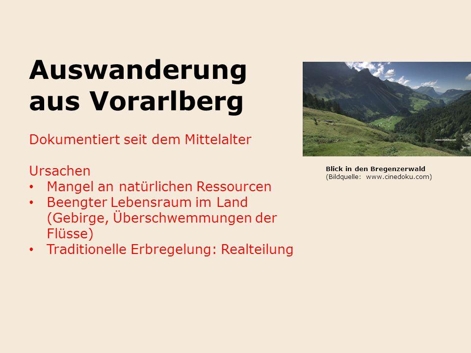 Auswanderung aus Vorarlberg Dokumentiert seit dem Mittelalter Ursachen Mangel an natürlichen Ressourcen Beengter Lebensraum im Land (Gebirge, Überschw