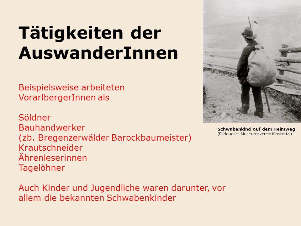 Tätigkeiten der AuswanderInnen Beispielsweise arbeiteten VorarlbergerInnen als Söldner Bauhandwerker (zb. Bregenzerwälder Barockbaumeister) Krautschne