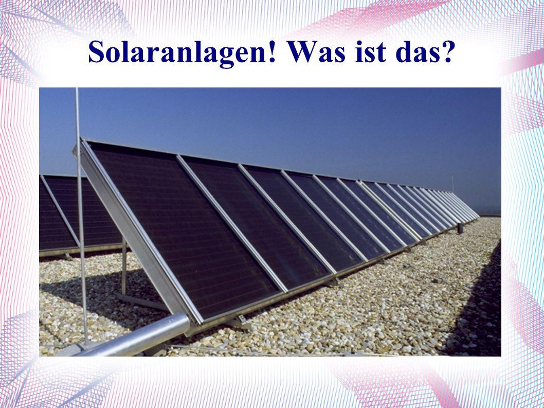 Die Solaranlage ● Eine Solaranlage ist eine Technische Anlage die Sonnenenergie in andere Energie umwandelt ● Wenn in einer Solaranlage, die Sonnenenergie in elektrische Energie umwandelt, sich ein sich bewegendes Teil befindet (z.B.