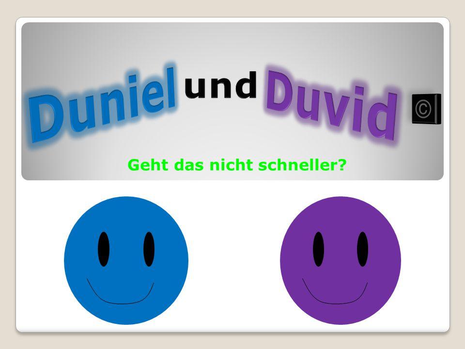 Also wenn ihr Vorschläge für die Serie habt, schreibt sie uns auf www.duniel-und-duvid.jimdo.com.