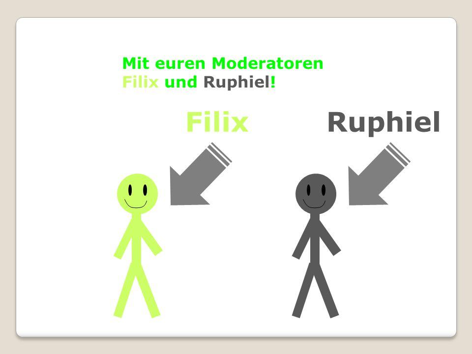 Mit euren Moderatoren Filix und Ruphiel! RuphielFilix