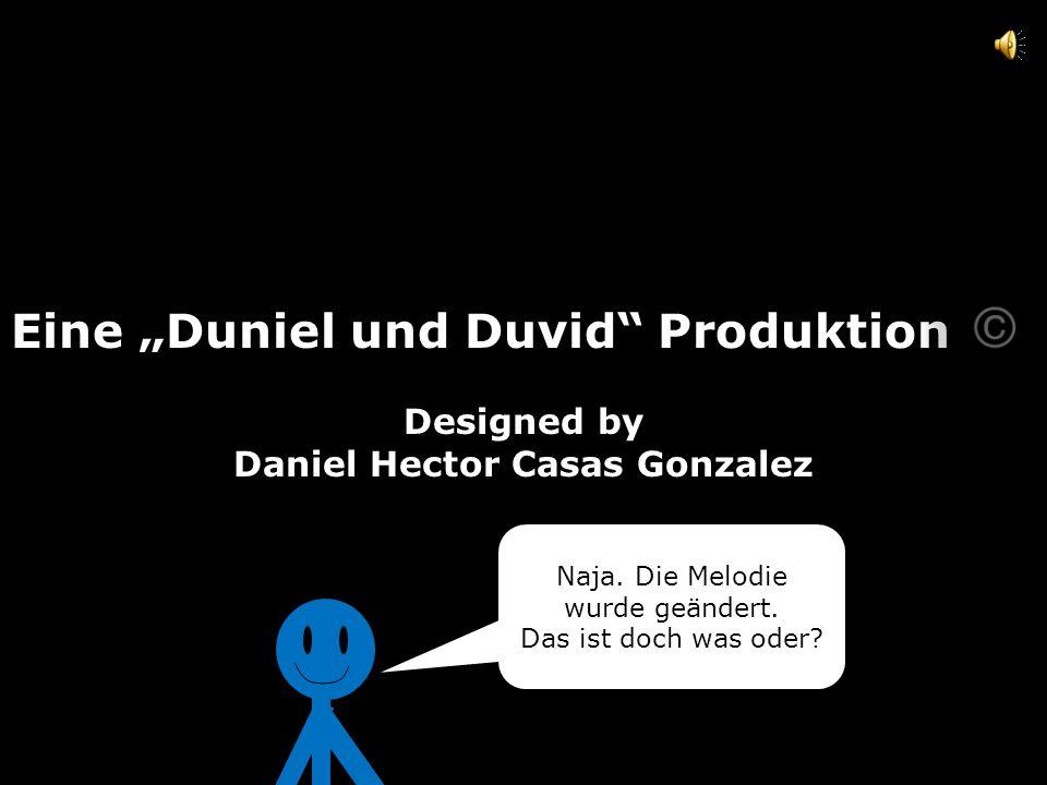 """Eine """"Duniel und Duvid Produktion Designed by Daniel Hector Casas Gonzalez Naja."""