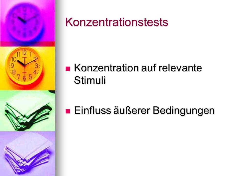 Konzentrationstests Konzentration auf relevante Stimuli Konzentration auf relevante Stimuli Einfluss äußerer Bedingungen Einfluss äußerer Bedingungen