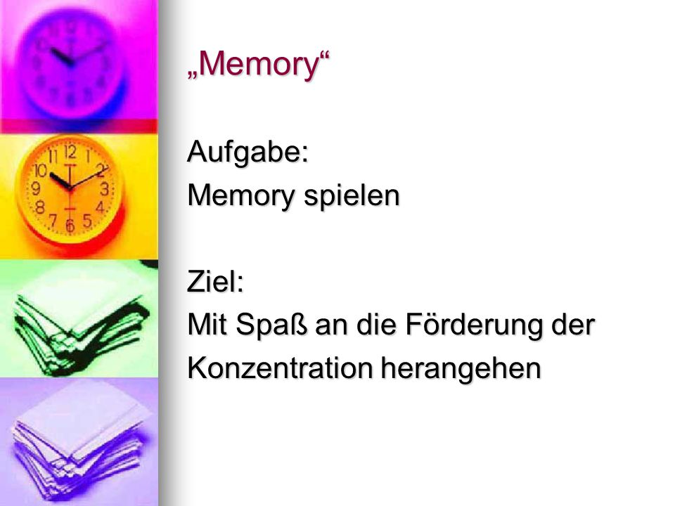 """""""Memory"""" Aufgabe: Memory spielen Ziel: Mit Spaß an die Förderung der Konzentration herangehen"""