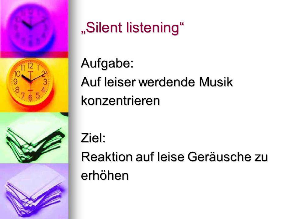 """""""Silent listening"""" Aufgabe: Auf leiser werdende Musik konzentrierenZiel: Reaktion auf leise Geräusche zu erhöhen"""