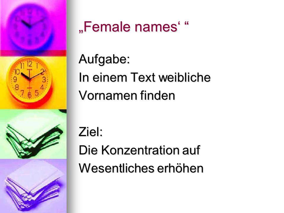 """""""Female names' """" Aufgabe: In einem Text weibliche Vornamen finden Ziel: Die Konzentration auf Wesentliches erhöhen"""