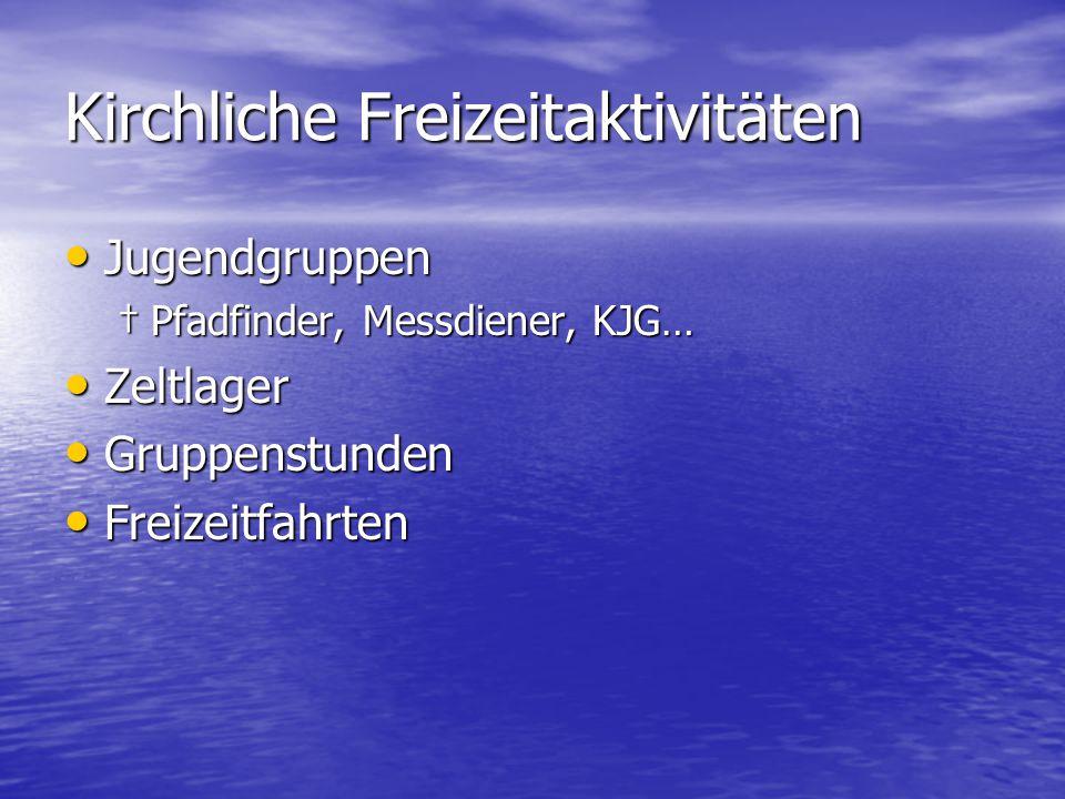 Kirchliche Freizeitaktivitäten Jugendgruppen Jugendgruppen †Pfadfinder, Messdiener, KJG… Zeltlager Zeltlager Gruppenstunden Gruppenstunden Freizeitfah