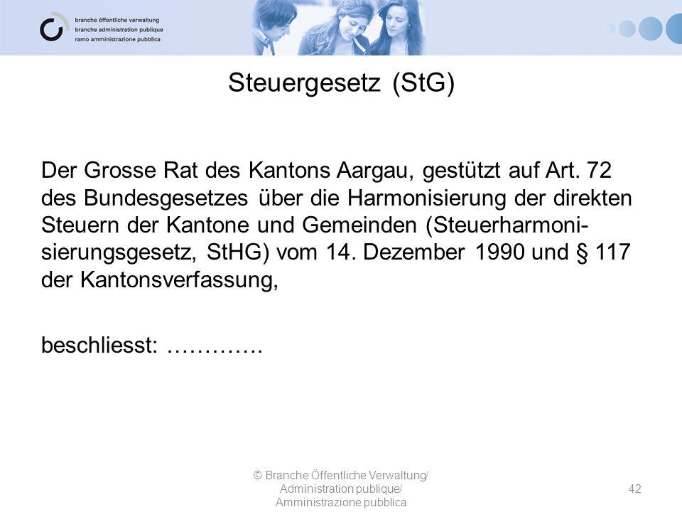 Steuergesetz (StG) Der Grosse Rat des Kantons Aargau, gestützt auf Art. 72 des Bundesgesetzes über die Harmonisierung der direkten Steuern der Kantone