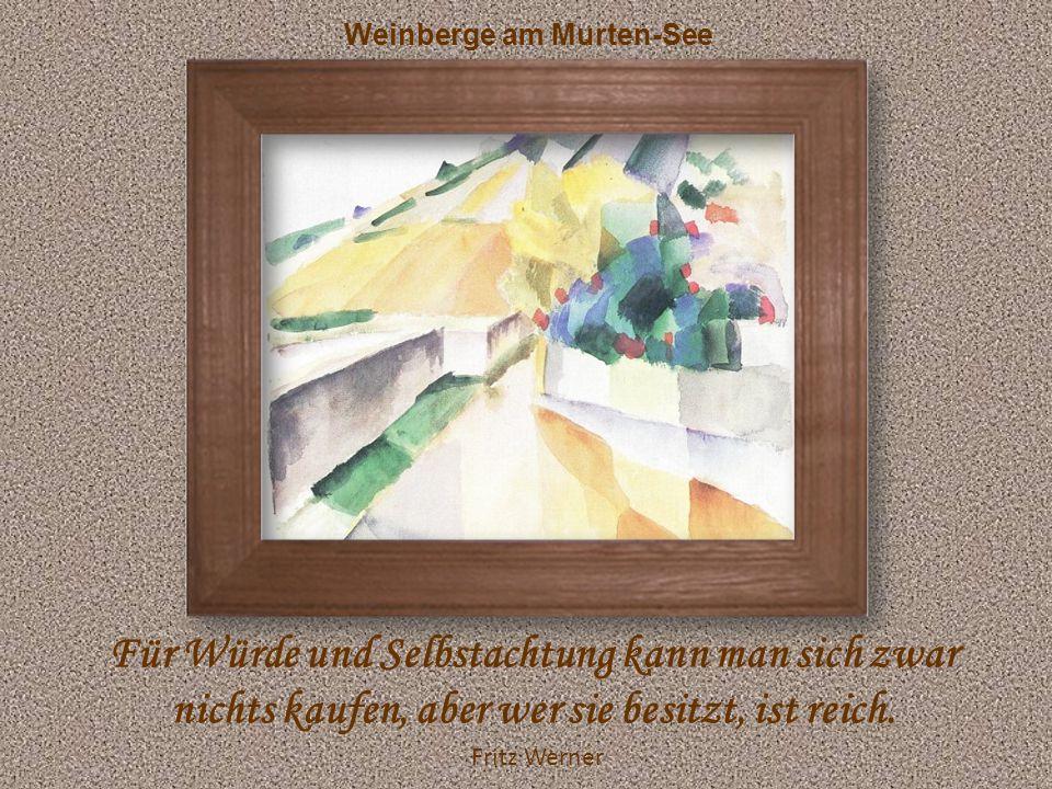 Weinberge am Murten-See Für Würde und Selbstachtung kann man sich zwar nichts kaufen, aber wer sie besitzt, ist reich.