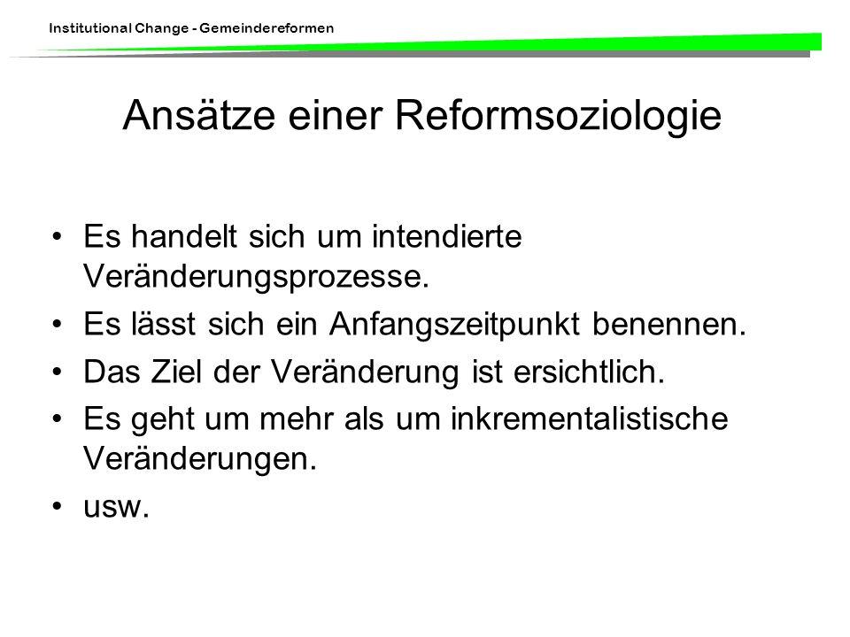 Institutional Change - Gemeindereformen Ansätze einer Reformsoziologie Es handelt sich um intendierte Veränderungsprozesse.