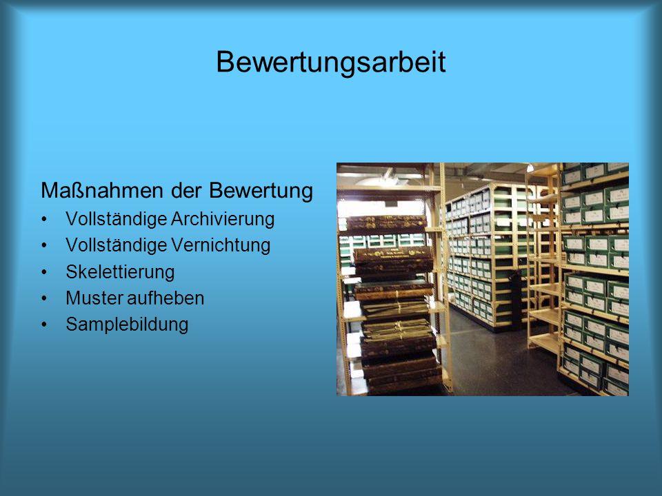 Bewertungsarbeit Maßnahmen der Bewertung Vollständige Archivierung Vollständige Vernichtung Skelettierung Muster aufheben Samplebildung