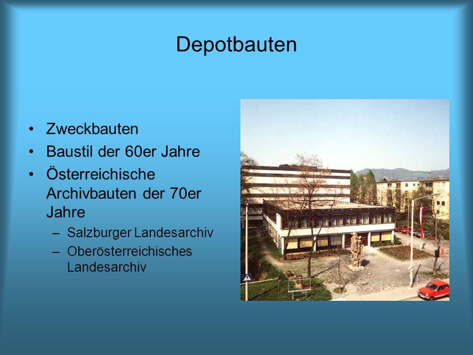 Depotbauten Zweckbauten Baustil der 60er Jahre Österreichische Archivbauten der 70er Jahre –Salzburger Landesarchiv –Oberösterreichisches Landesarchiv