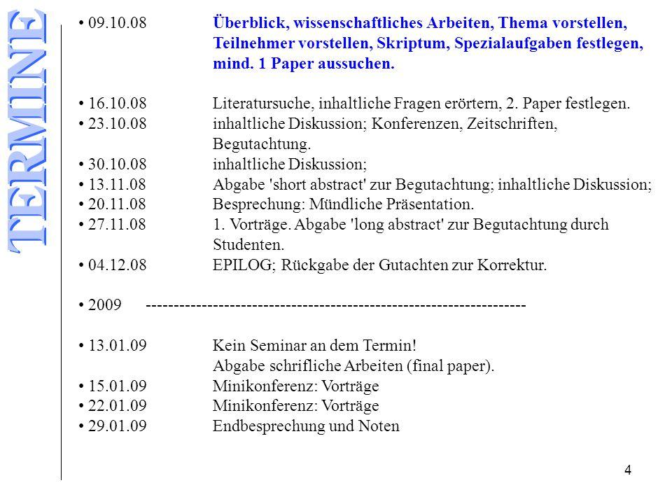 4 09.10.08Überblick, wissenschaftliches Arbeiten, Thema vorstellen, Teilnehmer vorstellen, Skriptum, Spezialaufgaben festlegen, mind.