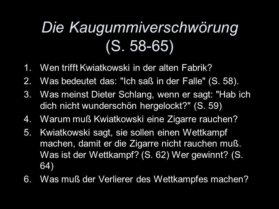 Die Kaugummiverschwörung (S. 58-65) 1.Wen trifft Kwiatkowski in der alten Fabrik.