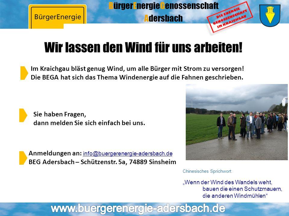 BürgerEnergieGenossenschaft Adersbach Wir lassen den Wind für uns arbeiten! Im Kraichgau bläst genug Wind, um alle Bürger mit Strom zu versorgen! Die