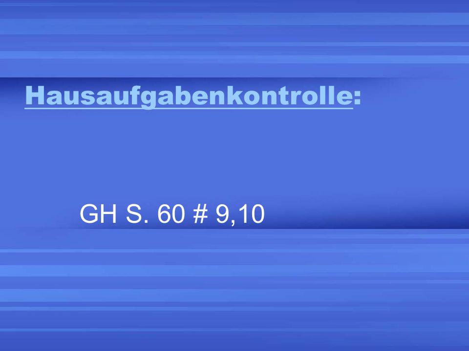 Hausaufgabenkontrolle: GH S. 60 # 9,10