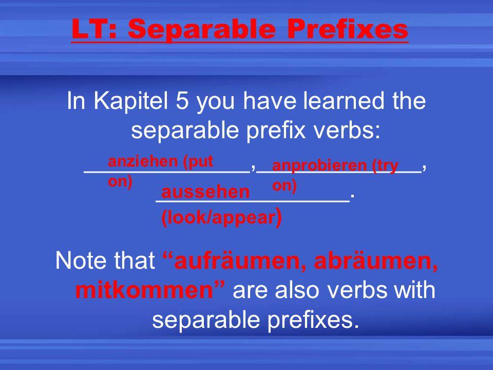 LT: Separable Prefixes In Kapitel 5 you have learned the separable prefix verbs: ____________,____________, ______________.