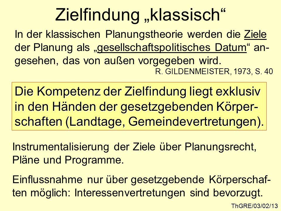 """Zielfindung """"klassisch ThGRE/03/02/13 In der klassischen Planungstheorie werden die Ziele der Planung als """"gesellschaftspolitisches Datum an- gesehen, das von außen vorgegeben wird."""