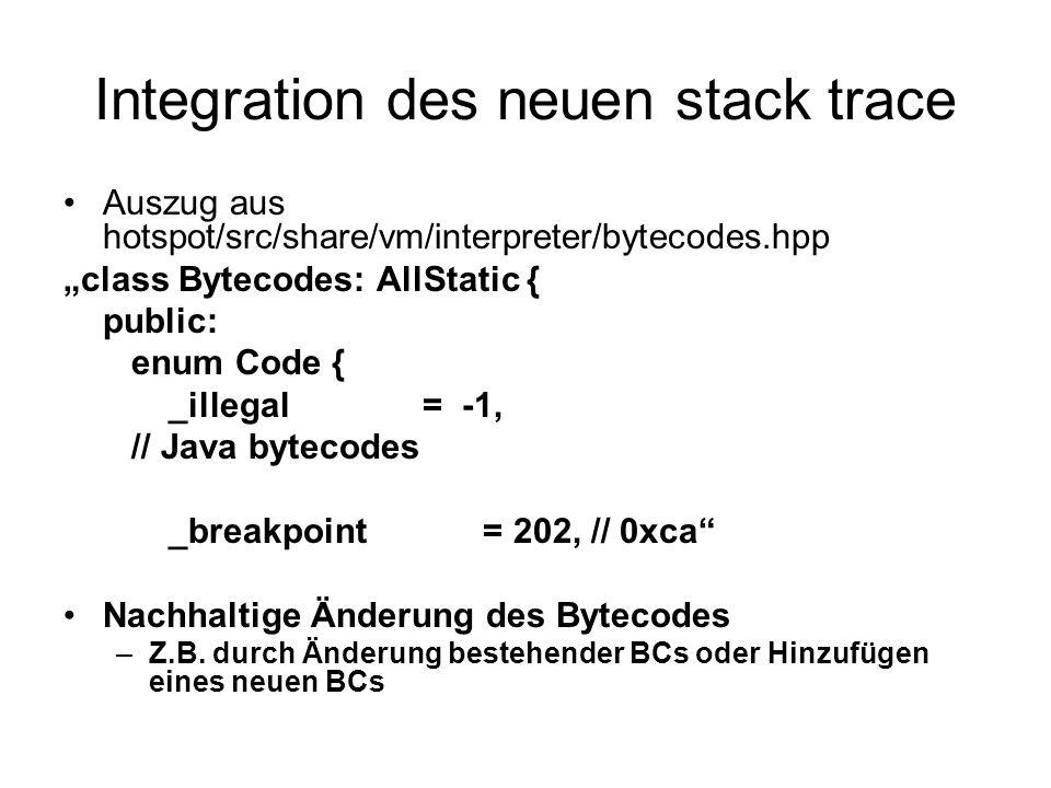 """Integration des neuen stack trace Auszug aus hotspot/src/share/vm/interpreter/bytecodes.hpp """"class Bytecodes: AllStatic { public: enum Code { _illegal"""