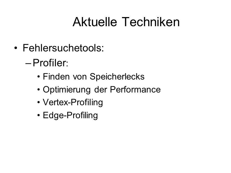 Aktuelle Techniken Fehlersuchetools: –Profiler : Finden von Speicherlecks Optimierung der Performance Vertex-Profiling Edge-Profiling